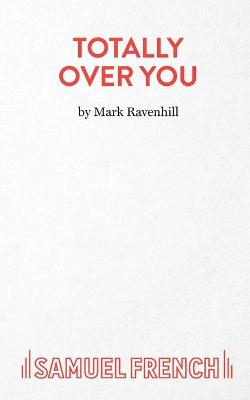 Totally Over You by Mark Ravenhill