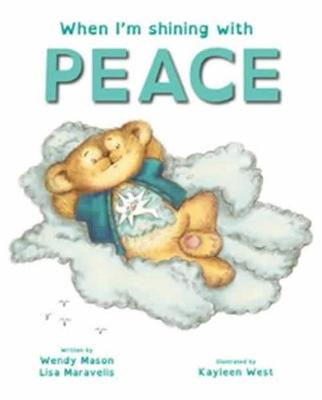 When I'm Shining with PEACE by Lisa Maravelis and Illus. by Kayleen West Wendy Mason