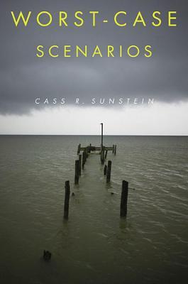 Worst-Case Scenarios by Cass R. Sunstein