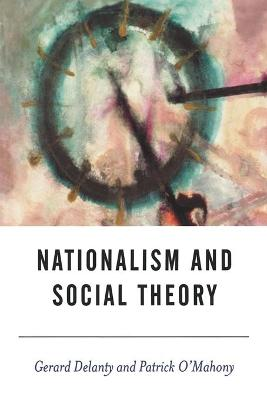 Nationalism and Social Theory by Gerard Delanty