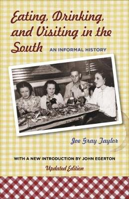 Eating, Drinking, and Visiting in the South by Joe Gray Taylor