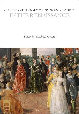 A Cultural History of Dress and Fashion in the Renaissance by Elizabeth Currie