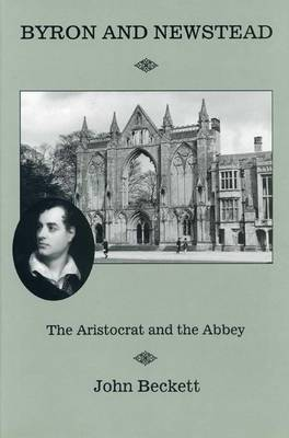 Byron And Newstead by J. V. Beckett