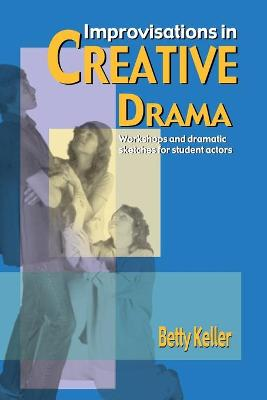 Improvisations in Creative Drama by Keller