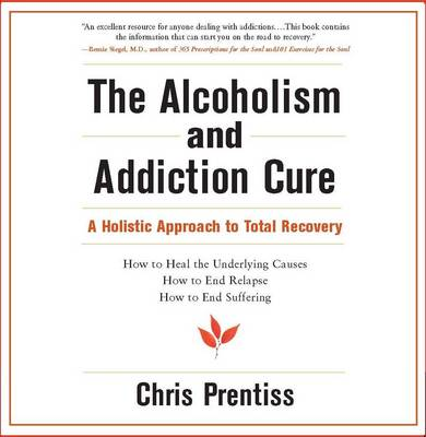 Alcoholism and Addiction Cure by Chris Prentiss