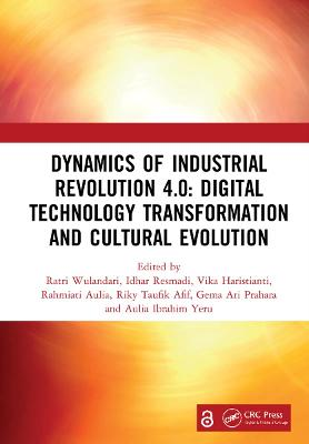 Dynamics of Industrial Revolution 4.0: Digital Technology Transformation and Cultural Evolution: Proceedings of the 7th Bandung Creative Movement International Conference on Creative Industries (7th BCM 2020), Bandung, Indonesia, 12th November 2020 book