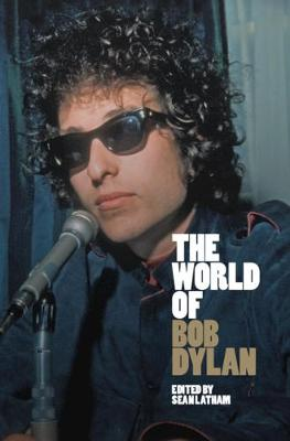 The World of Bob Dylan by Sean Latham