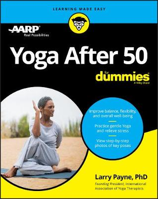 Yoga After 50 For Dummies by Larry Payne, PhD
