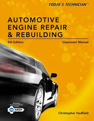 Today's Technician: Automotive Engine Repair & Rebuilding, Classroom Manual and Shop Manual, Spiral Bound Version by Chris Hadfield