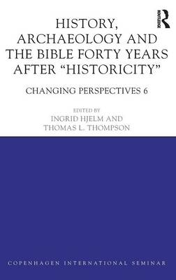 """History, Archaeology and the Bible Forty Years After """"Historicity"""" Changing Perspectives 6 by Ingrid Hjelm"""