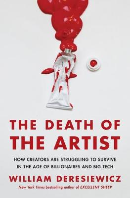 The Death of the Artist: How Creators Are Struggling to Survive in the Age of Billionaires and Big Tech book