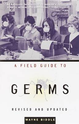 A Field Guide to Germs by Mr Wayne Biddle