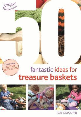 50 Fantastic Ideas for Treasure Baskets by Sue Gascoyne
