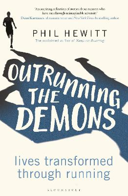 Outrunning the Demons: Lives Transformed through Running by Phil Hewitt