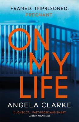 On My Life: the gripping fast-paced thriller with a killer twist by Angela Clarke