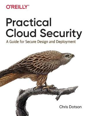 Practical Cloud Security: A Guide for Secure Design and Deployment by Chris Dotson