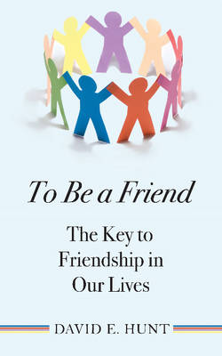 To Be a Friend by David E. Hunt