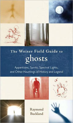 Weiser Field Guide to Ghosts by Raymond Buckland