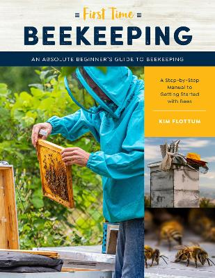 First Time Beekeeping: An Absolute Beginner's Guide to Beekeeping - A Step-by-Step Manual to Getting Started with Bees: Volume 13 book