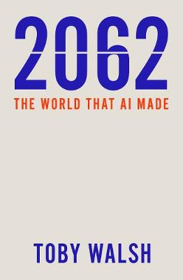 2062: The World that AI Made by Toby Walsh