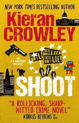 Shoot, An F.X. Shepherd Novel by Kieran Crowley
