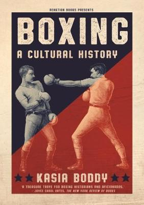 Boxing: A Cultural History by Kasia Boddy