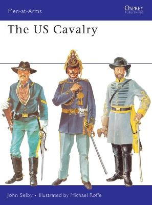 Men at Arms: US Cavalry by John Selby