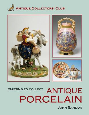 Starting to Collect Antique Porcelain by John Sandon