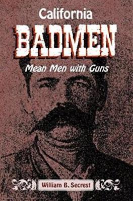 California Badmen by William B Secrest