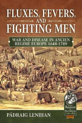 Fluxes, Fevers and Fighting Men: War and Disease in Ancien Regime Europe 1648-1789 book