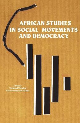 African Studies in Social Movements and Democracy by Mahmood Mamdani