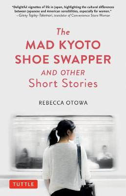 The Mad Kyoto Shoe Swapper and Other Short Stories by Rebecca Otowa