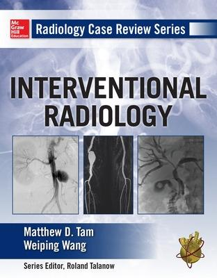 Radiology Case Review Series: Interventional Radiology by Matthew D. Tam