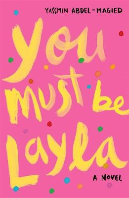 You Must Be Layla by Yassmin Abdel-Magied
