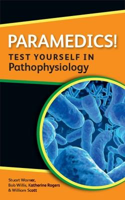 Paramedics! Test yourself in Pathophysiology by Katherine Rogers