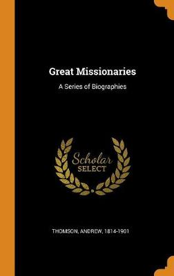 Great Missionaries: A Series of Biographies by Andrew Thomson