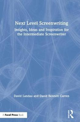 Next Level Screenwriting: Insights, Ideas and Inspiration for the Intermediate Screenwriter by David Landau
