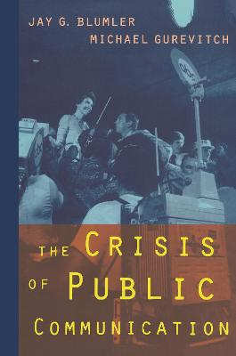 The Crisis of Public Communication by Jay G. Blumler