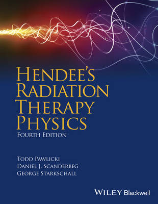 Hendee's Radiation Therapy Physics by Todd Pawlicki