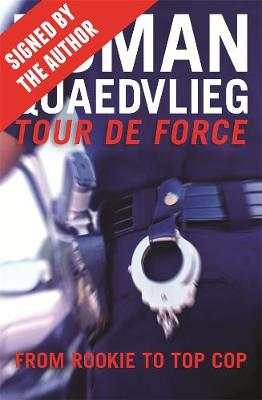 Tour de Force (signed by the author): From Rookie to Top Cop by Roman Quaedvlieg