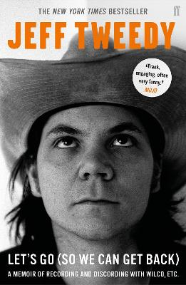 Let's Go (So We Can Get Back): A Memoir of Recording and Discording with Wilco, etc. by Jeff Tweedy