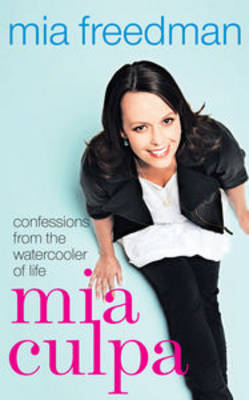 Mia Culpa: Confessions from the Watercooler of Life by Mia Freedman