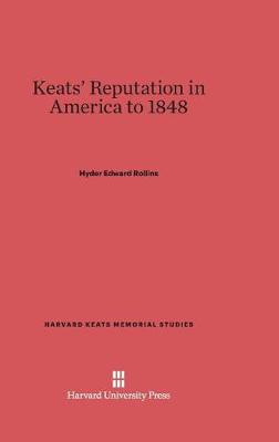 Keats' Reputation in America to 1848 by Hyder Edward Rollins