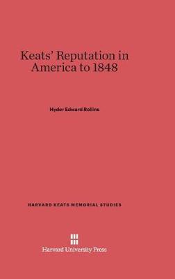 Keats' Reputation in America to 1848 by Hyder Edward Rollins