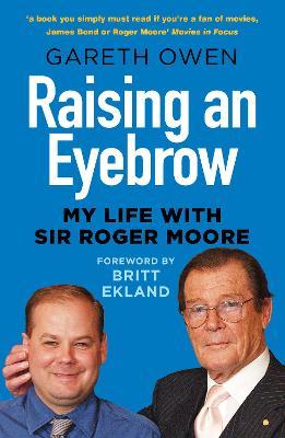 Raising an Eyebrow: My Life with Sir Roger Moore by Gareth Owen