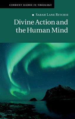 Current Issues in Theology: Series Number 14: Divine Action and the Human Mind by Sarah Lane
