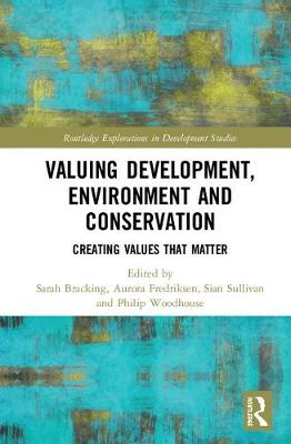 Valuing Development, Environment and Conservation by Sarah Bracking