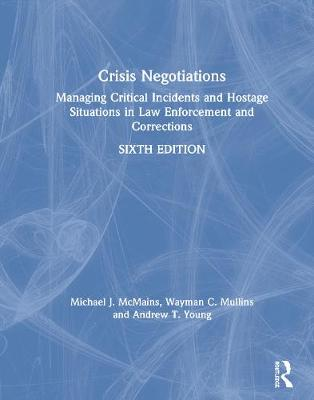 Crisis Negotiations: Managing Critical Incidents and Hostage Situations in Law Enforcement and Corrections book