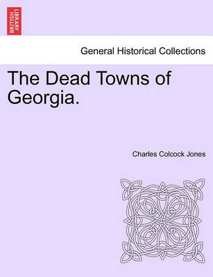 The Dead Towns of Georgia. by Charles Colcock Jones