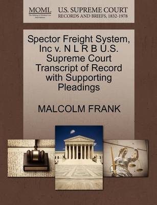 Spector Freight System, Inc V. N L R B U.S. Supreme Court Transcript of Record with Supporting Pleadings by Malcolm Frank